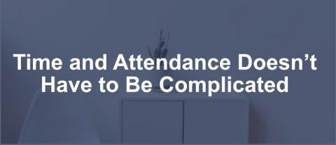 Time and Attendance Doesn't Have to Be Complicated