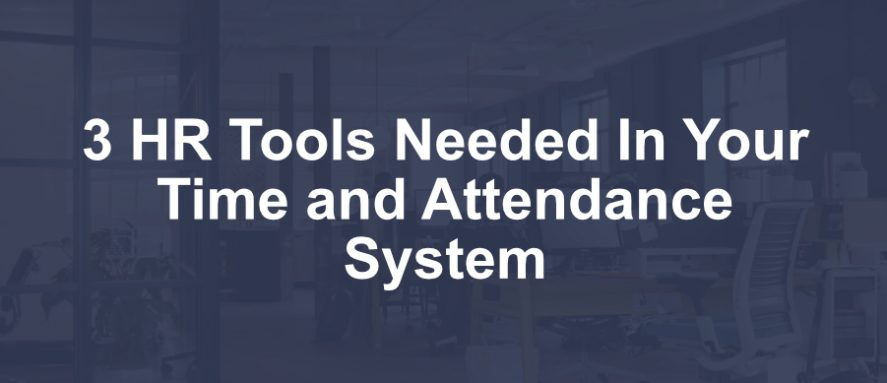 3 HR Tools Needed in Your Time and Attendance System
