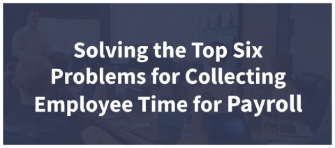 Solving the Top Six Problems for Collecting Employee Time for Payroll