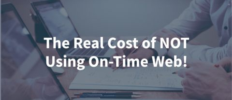 What is the real cost of not using On-Time Web