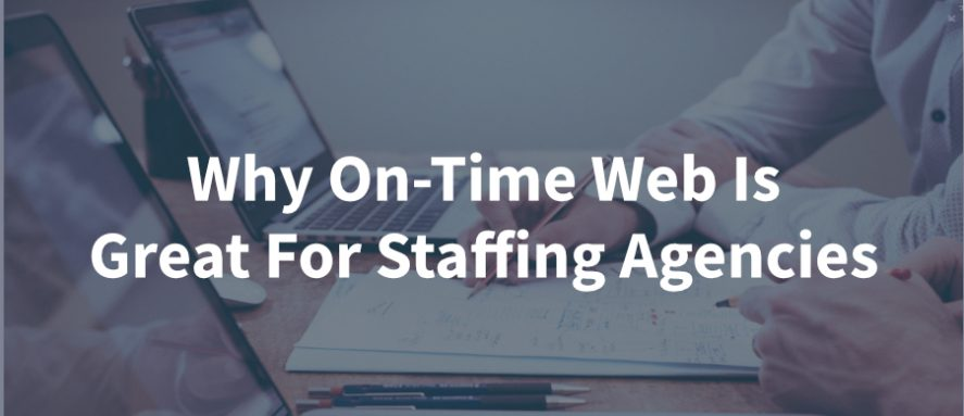 On-Time Web Is Great For Staffing Agencies