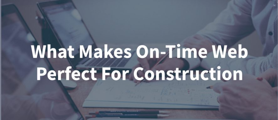 What Makes On-Time Web Perfect For Construction