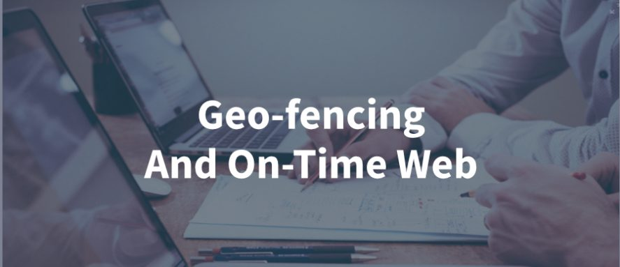 Geo-fencing and On-Time Web